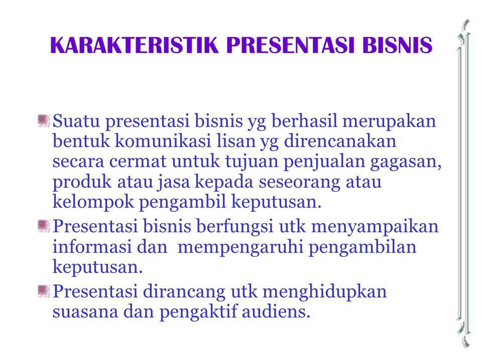KARAKTERISTIK PRESENTASI BISNIS Suatu presentasi bisnis yg berhasil merupakan bentuk komunikasi lisan yg direncanakan secara cermat untuk tujuan penju