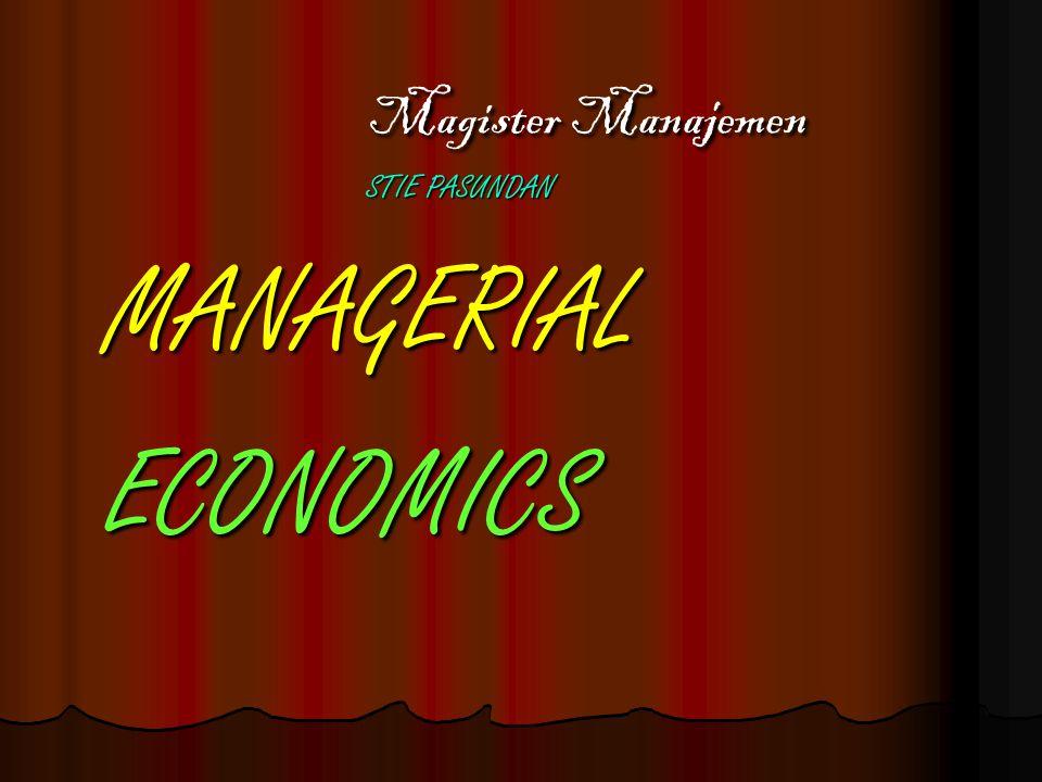 Magister Manajemen Magister Manajemen STIE PASUNDAN STIE PASUNDAN MANAGERIAL MANAGERIAL ECONOMICS ECONOMICS
