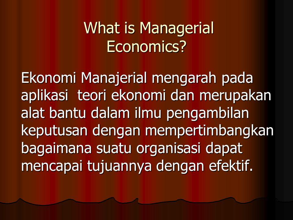 What is Managerial Economics? What is Managerial Economics? Ekonomi Manajerial mengarah pada aplikasi teori ekonomi dan merupakan alat bantu dalam ilm