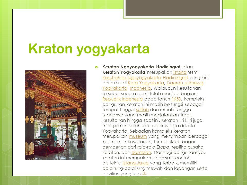 Kraton yogyakarta  Keraton Ngayogyakarta Hadiningrat atau Keraton Yogyakarta merupakan istana resmi Kesultanan Ngayogyakarta Hadiningrat yang kini be