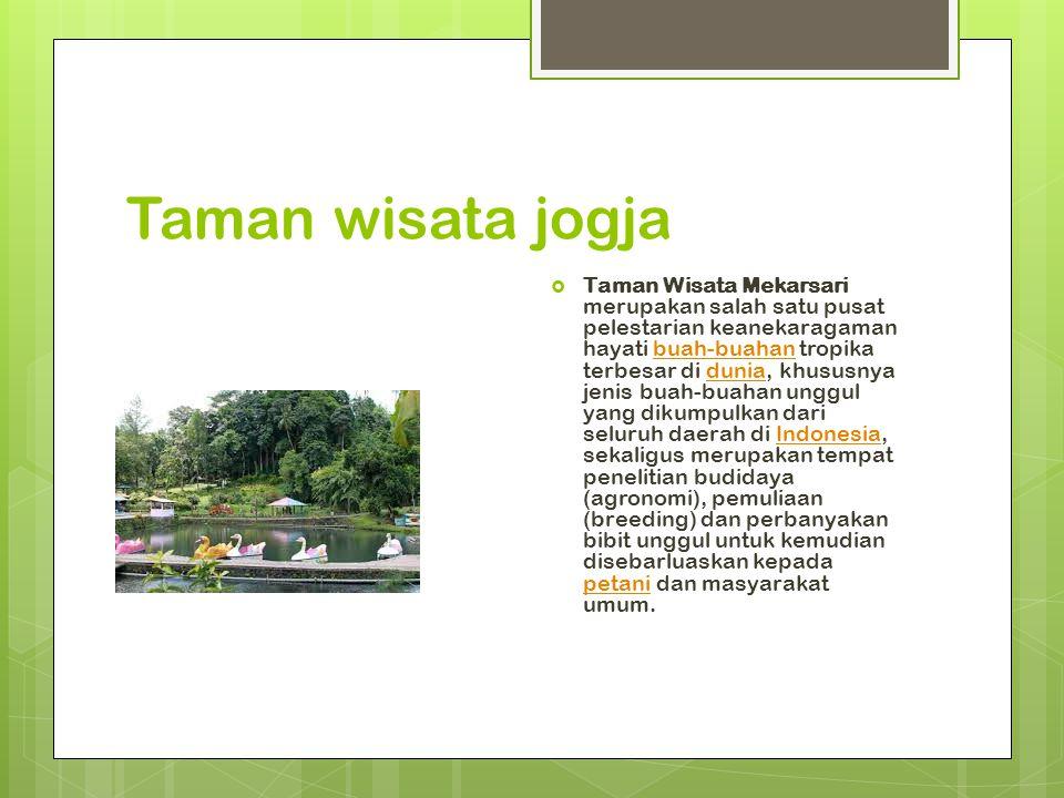 Taman wisata jogja  Taman Wisata Mekarsari merupakan salah satu pusat pelestarian keanekaragaman hayati buah-buahan tropika terbesar di dunia, khusus