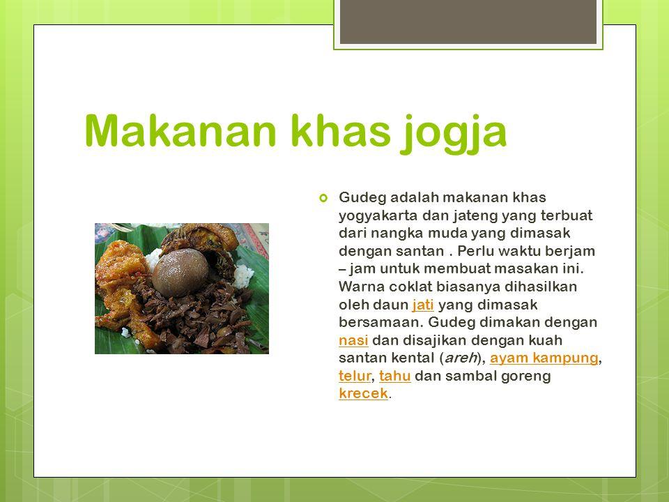 Makanan khas jogja  Gudeg adalah makanan khas yogyakarta dan jateng yang terbuat dari nangka muda yang dimasak dengan santan. Perlu waktu berjam – ja