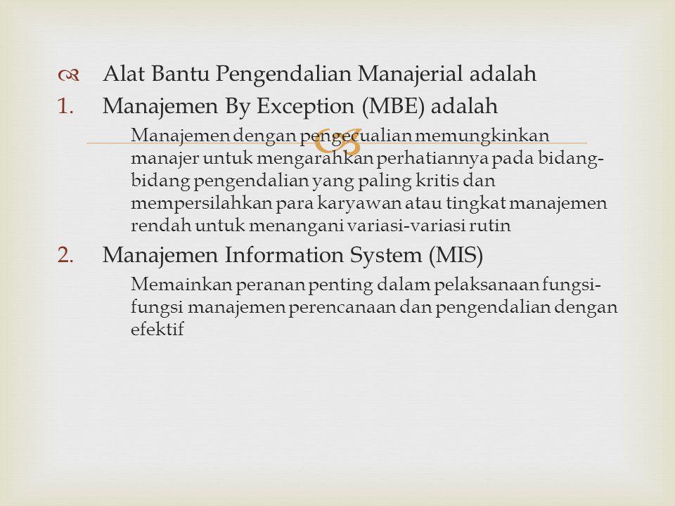  Alat Bantu Pengendalian Manajerial adalah 1.Manajemen By Exception (MBE) adalah Manajemen dengan pengecualian memungkinkan manajer untuk mengarahk