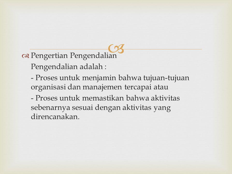  Pengertian Pengendalian Pengendalian adalah : - Proses untuk menjamin bahwa tujuan-tujuan organisasi dan manajemen tercapai atau - Proses untuk me