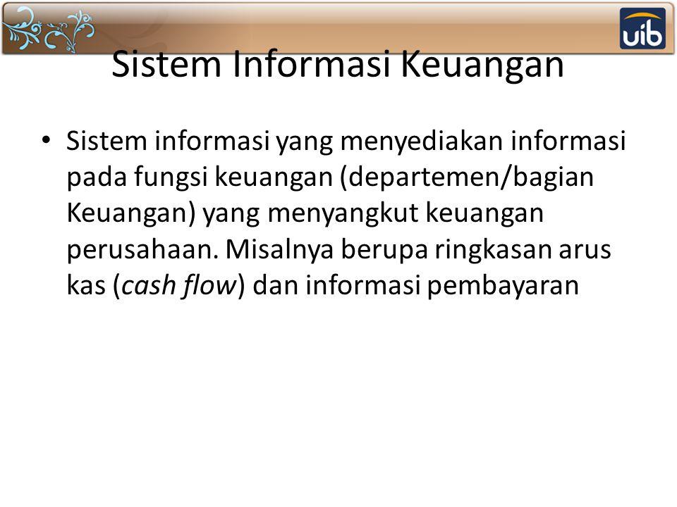 Sistem Informasi Keuangan Sistem informasi yang menyediakan informasi pada fungsi keuangan (departemen/bagian Keuangan) yang menyangkut keuangan perus
