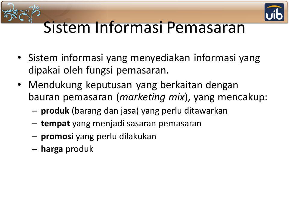 Sistem Informasi Pemasaran Sistem informasi yang menyediakan informasi yang dipakai oleh fungsi pemasaran. Mendukung keputusan yang berkaitan dengan b