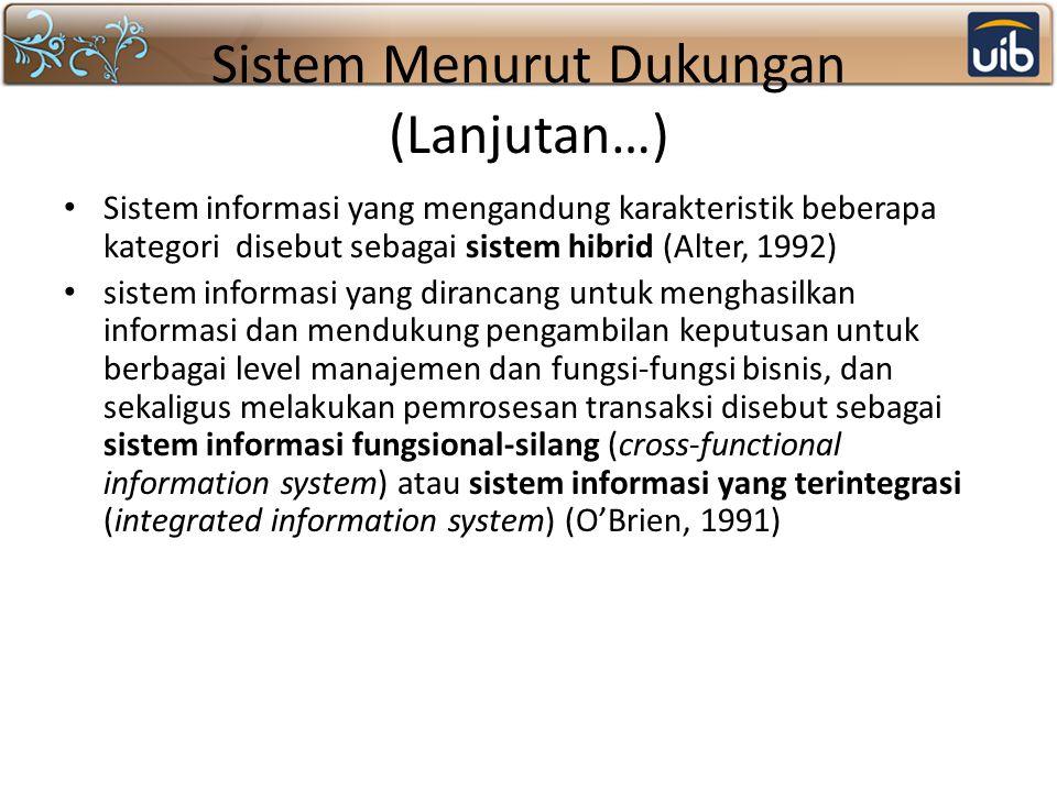 Sistem Menurut Dukungan (Lanjutan…) Sistem informasi yang mengandung karakteristik beberapa kategori disebut sebagai sistem hibrid (Alter, 1992) siste