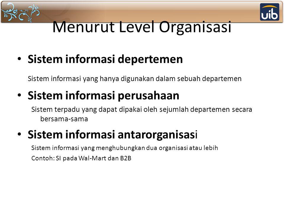 Menurut Level Organisasi Sistem informasi depertemen Sistem informasi yang hanya digunakan dalam sebuah departemen Sistem informasi perusahaan Sistem