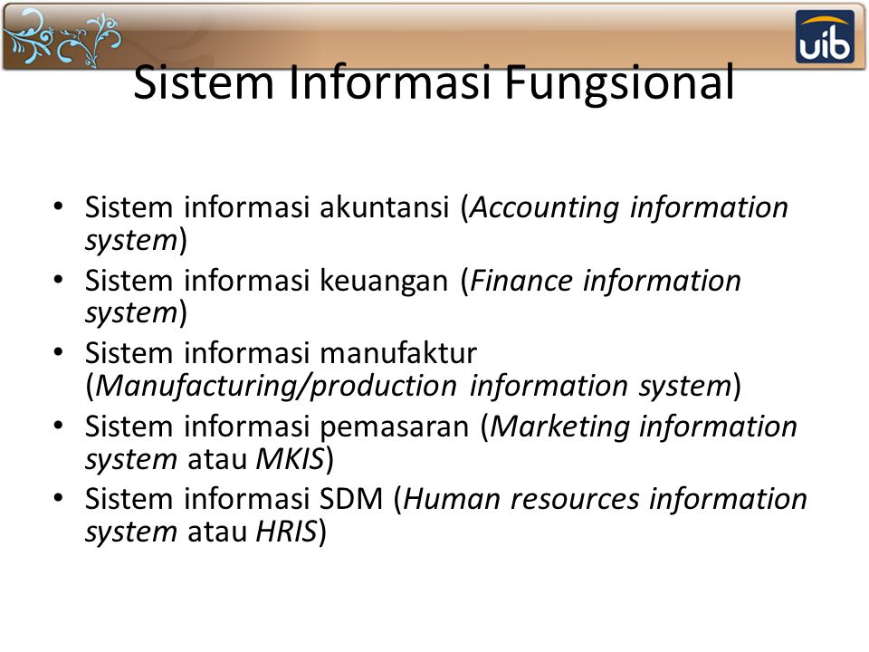Sistem Informasi Fungsional Sistem informasi akuntansi (Accounting information system) Sistem informasi keuangan (Finance information system) Sistem i