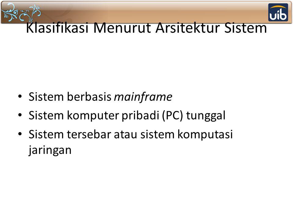 Klasifikasi Menurut Arsitektur Sistem Sistem berbasis mainframe Sistem komputer pribadi (PC) tunggal Sistem tersebar atau sistem komputasi jaringan