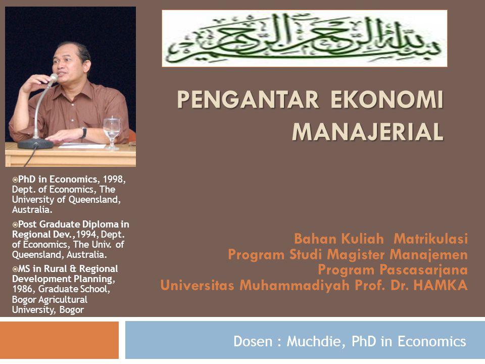 PENGANTAR EKONOMI MANAJERIAL Dosen : Muchdie, PhD in Economics  PhD in Economics, 1998, Dept. of Economics, The University of Queensland, Australia.