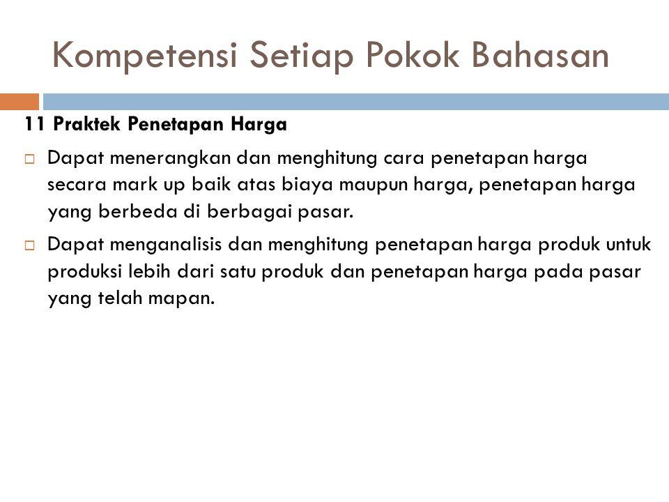 Kompetensi Setiap Pokok Bahasan 11 Praktek Penetapan Harga  Dapat menerangkan dan menghitung cara penetapan harga secara mark up baik atas biaya maup