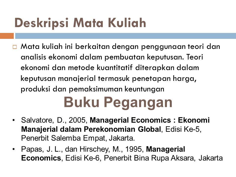 Deskripsi Mata Kuliah  Mata kuliah ini berkaitan dengan penggunaan teori dan analisis ekonomi dalam pembuatan keputusan. Teori ekonomi dan metode kua