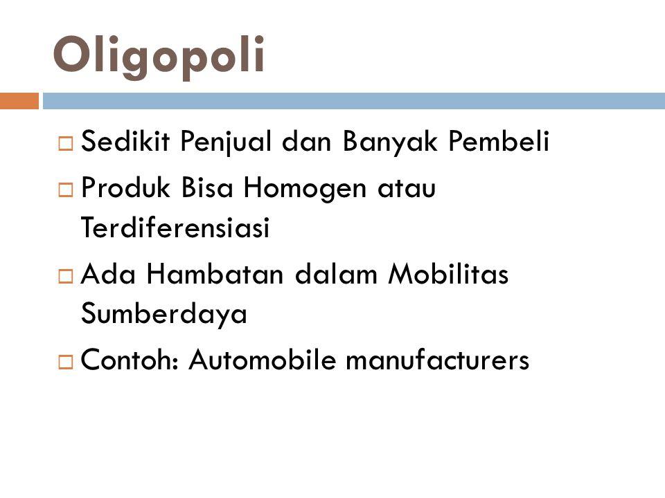Oligopoli  Sedikit Penjual dan Banyak Pembeli  Produk Bisa Homogen atau Terdiferensiasi  Ada Hambatan dalam Mobilitas Sumberdaya  Contoh: Automobi