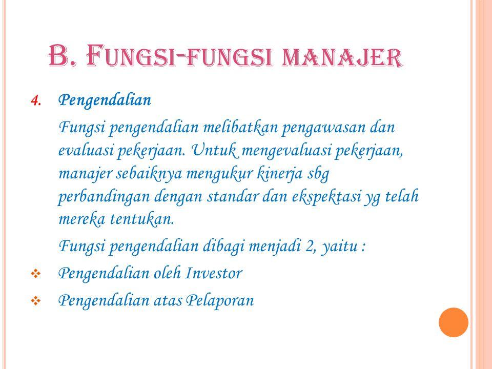 B. F UNGSI - FUNGSI MANAJER 4. Pengendalian Fungsi pengendalian melibatkan pengawasan dan evaluasi pekerjaan. Untuk mengevaluasi pekerjaan, manajer se