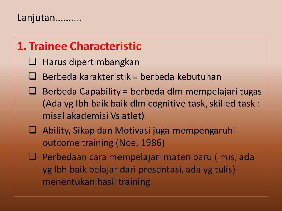 1. Trainee Characteristic  Harus dipertimbangkan  Berbeda karakteristik = berbeda kebutuhan  Berbeda Capability = berbeda dlm mempelajari tugas (Ad