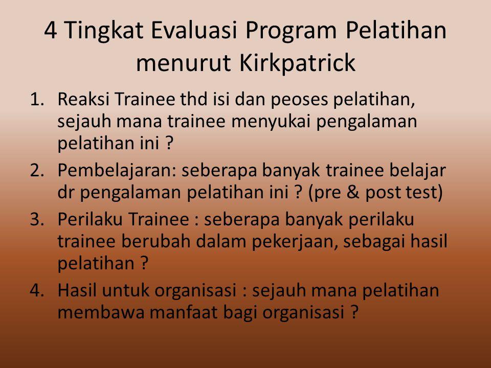 4 Tingkat Evaluasi Program Pelatihan menurut Kirkpatrick 1.Reaksi Trainee thd isi dan peoses pelatihan, sejauh mana trainee menyukai pengalaman pelatihan ini .