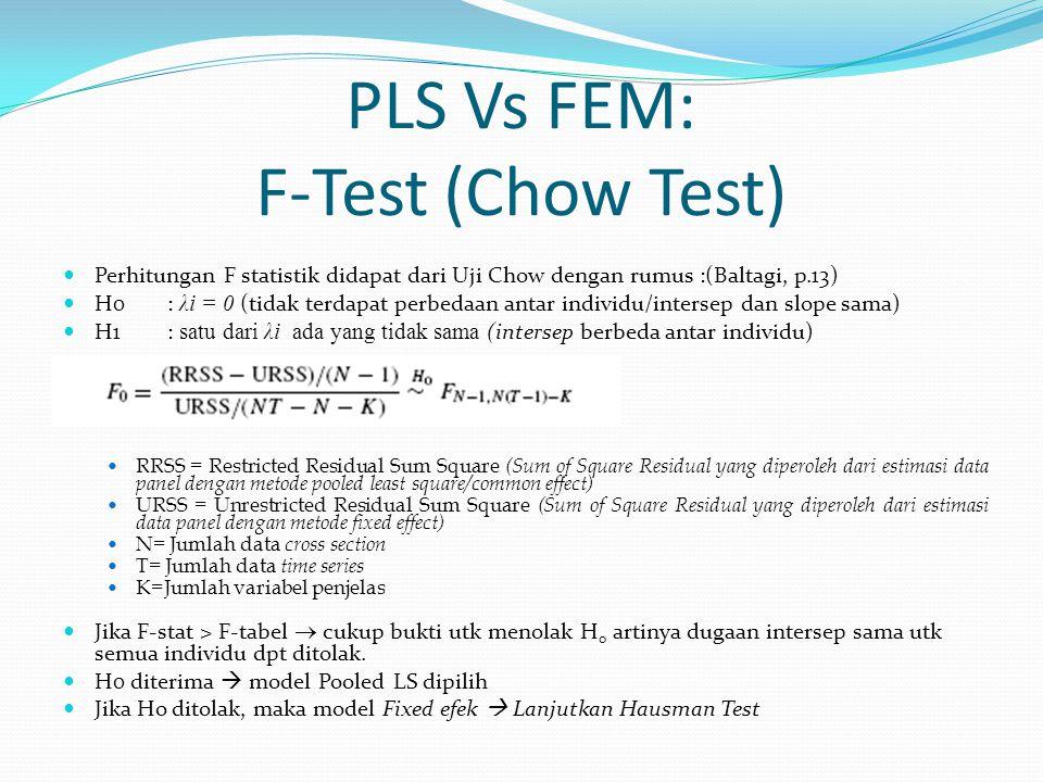 PLS Vs FEM: F-Test (Chow Test) Perhitungan F statistik didapat dari Uji Chow dengan rumus :(Baltagi, p.13) H0: λi = 0 (tidak terdapat perbedaan antar