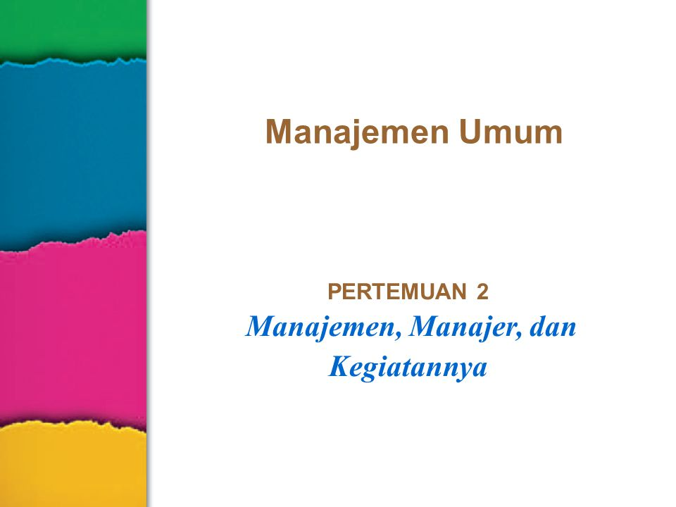  Manajemen adalah proses perencanaan, pengorganisasian, memimpin dan mengarahkan, serta mengendalikan pekerja anggota organisasi, dan menggunakan semua sumberdaya untuk mencapai tujuan organsasi yang sudah ditetapkan  Manajemen adalah pencapaian sasaran- sasaran organisasi dengan cara-cara yang efektif dan efisien melalui perencanaan, pengorganisasian, kepemimpinan dan mengarahkan, serta pengendalian sumberdaya organisasi 2–2