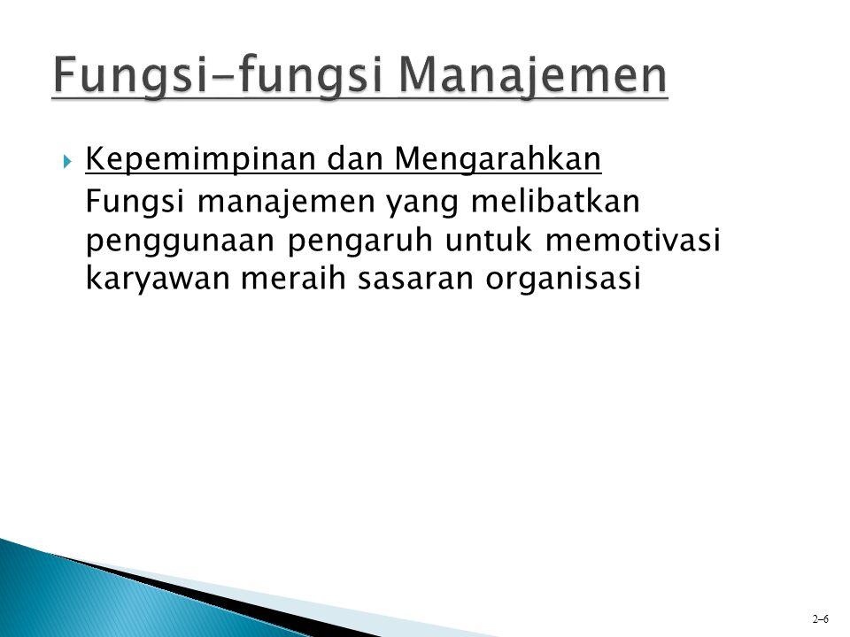  Kepemimpinan dan Mengarahkan Fungsi manajemen yang melibatkan penggunaan pengaruh untuk memotivasi karyawan meraih sasaran organisasi 2–6