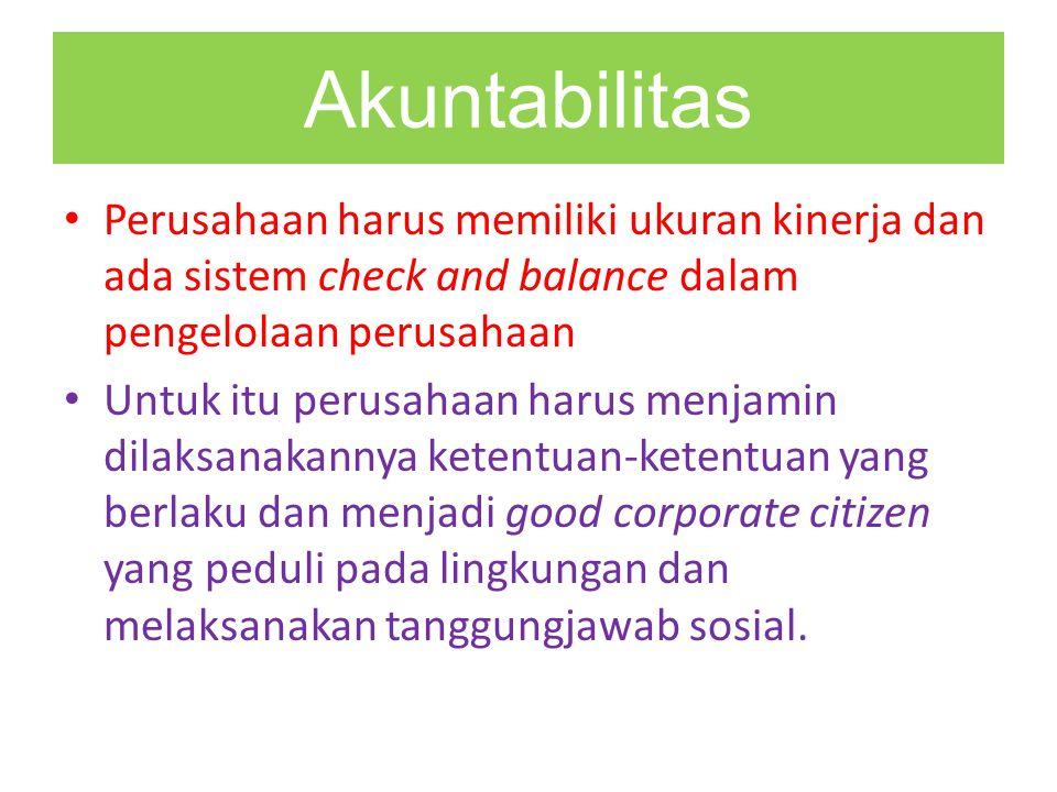 Akuntabilitas Perusahaan harus memiliki ukuran kinerja dan ada sistem check and balance dalam pengelolaan perusahaan Untuk itu perusahaan harus menjam