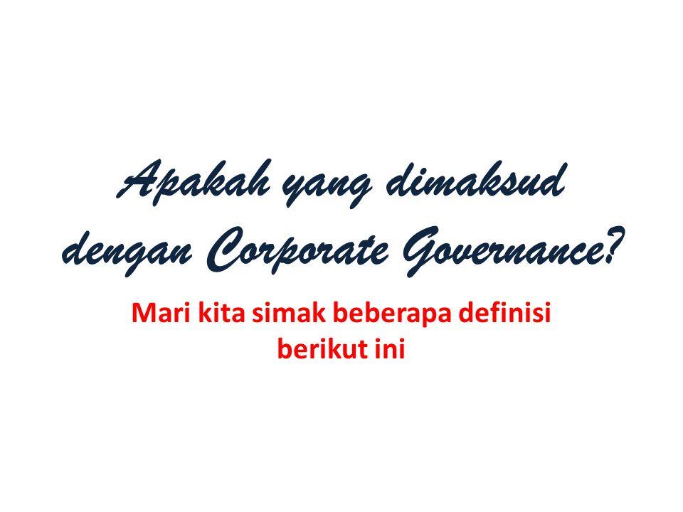 Apakah yang dimaksud dengan Corporate Governance? Mari kita simak beberapa definisi berikut ini