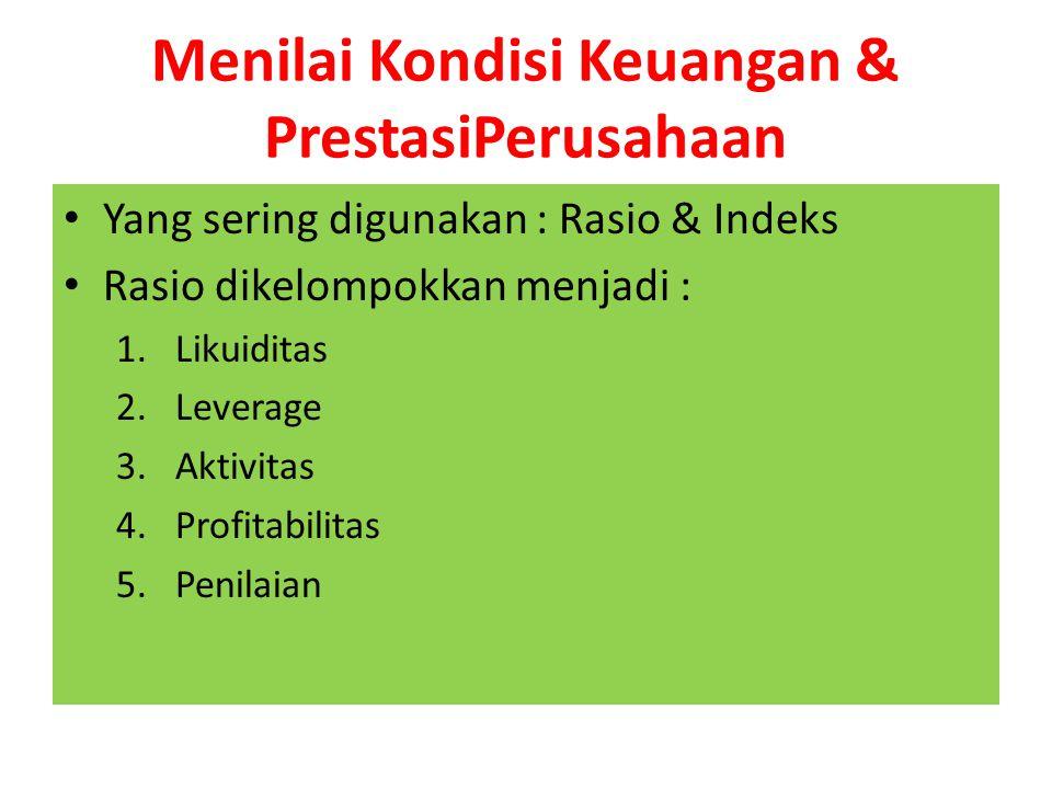 Menilai Kondisi Keuangan & PrestasiPerusahaan Yang sering digunakan : Rasio & Indeks Rasio dikelompokkan menjadi : 1.Likuiditas 2.Leverage 3.Aktivitas