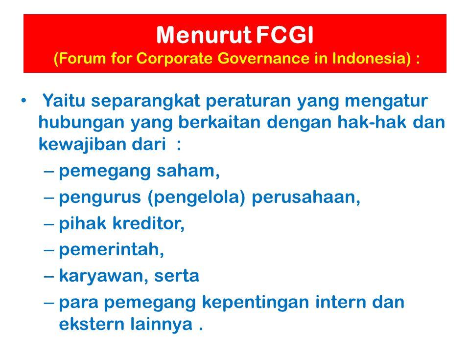 Menurut FCGI (Forum for Corporate Governance in Indonesia) : Yaitu separangkat peraturan yang mengatur hubungan yang berkaitan dengan hak-hak dan kewa
