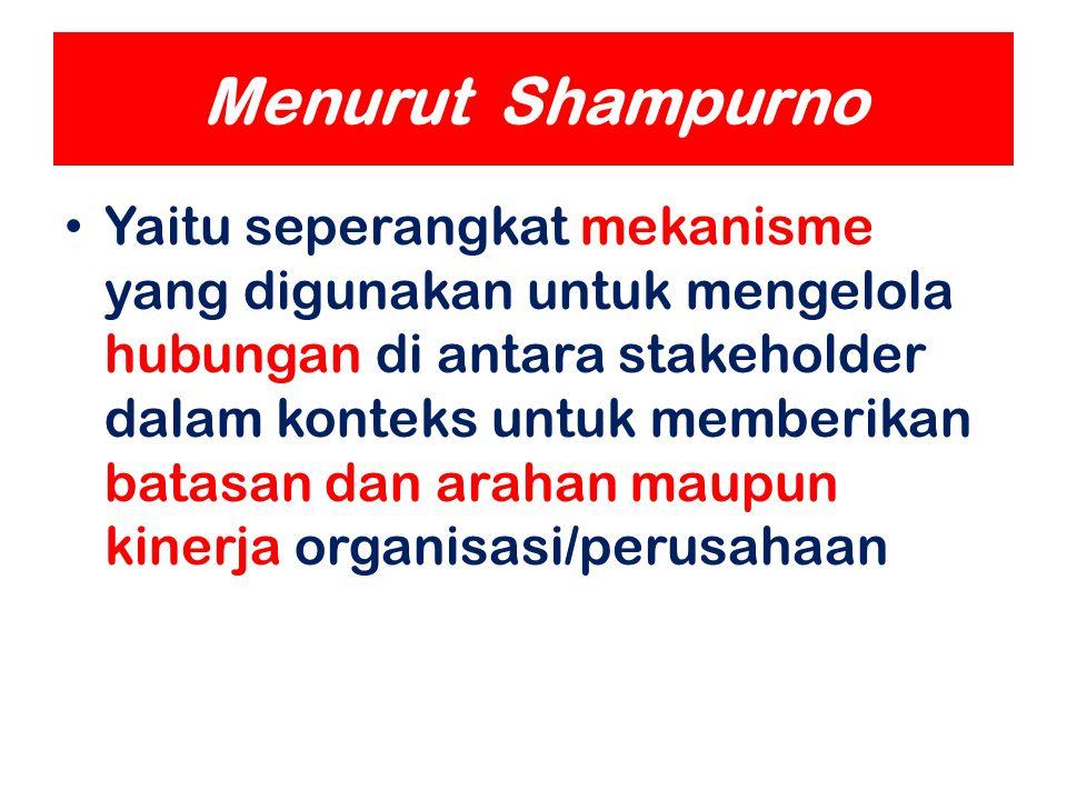Menurut Shampurno Yaitu seperangkat mekanisme yang digunakan untuk mengelola hubungan di antara stakeholder dalam konteks untuk memberikan batasan dan