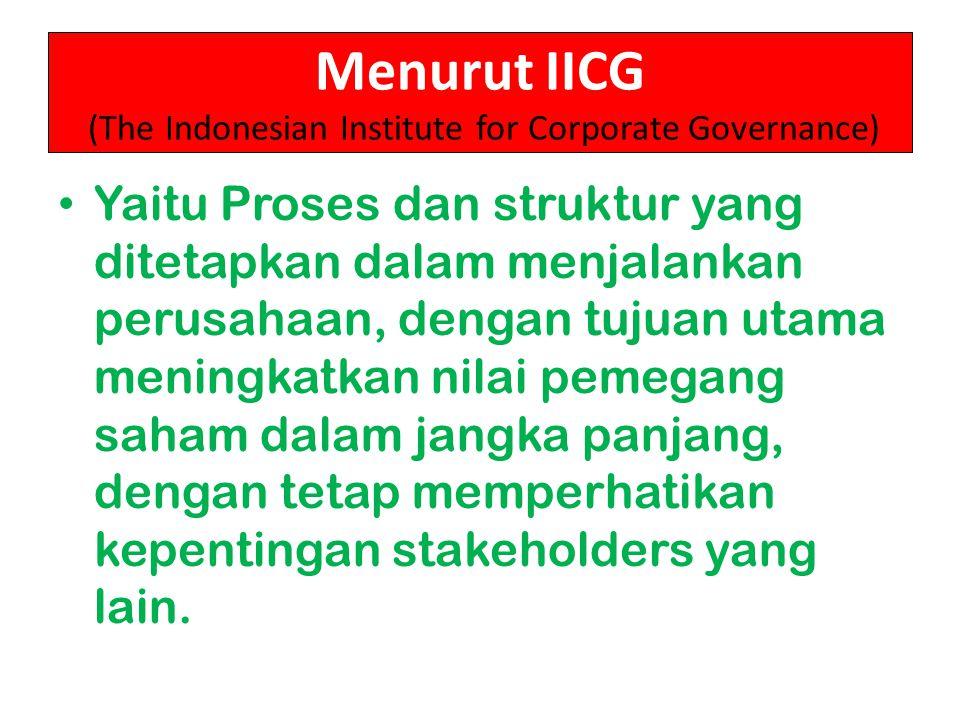 Menurut IICG (The Indonesian Institute for Corporate Governance) Yaitu Proses dan struktur yang ditetapkan dalam menjalankan perusahaan, dengan tujuan
