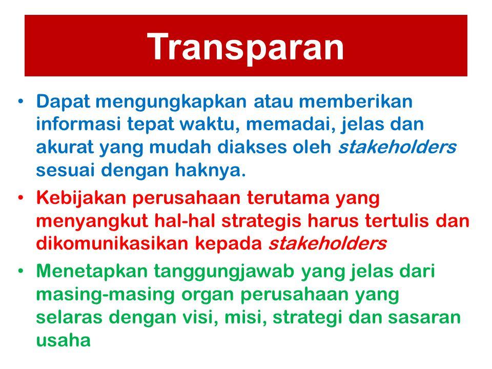 Transparan Dapat mengungkapkan atau memberikan informasi tepat waktu, memadai, jelas dan akurat yang mudah diakses oleh stakeholders sesuai dengan hak