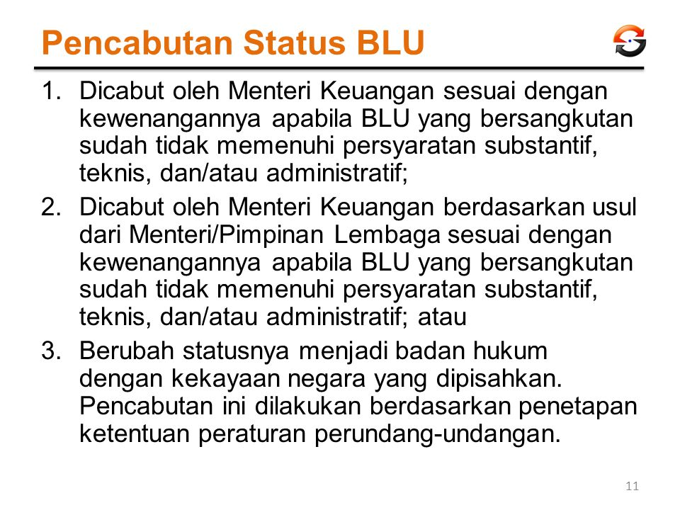 Pencabutan Status BLU 1.Dicabut oleh Menteri Keuangan sesuai dengan kewenangannya apabila BLU yang bersangkutan sudah tidak memenuhi persyaratan subst