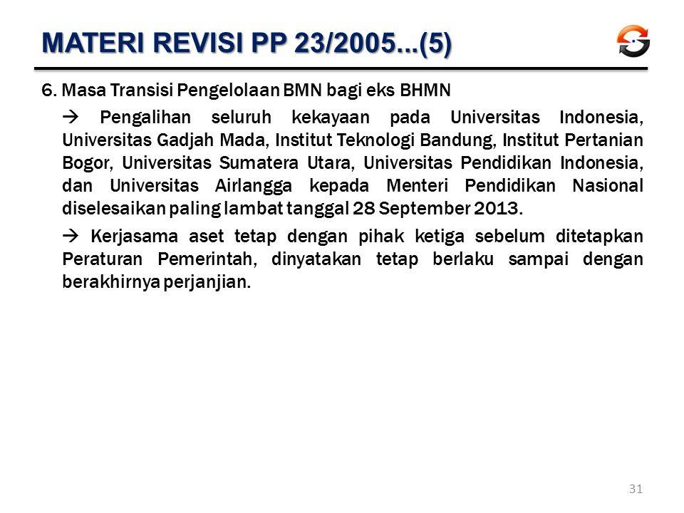 MATERI REVISI PP 23/2005...(5) 6.Masa Transisi Pengelolaan BMN bagi eks BHMN  Pengalihan seluruh kekayaan pada Universitas Indonesia, Universitas Gad