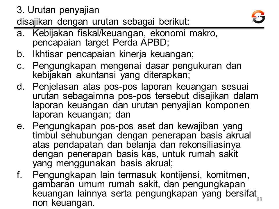 3. Urutan penyajian disajikan dengan urutan sebagai berikut: a.Kebijakan fiskal/keuangan, ekonomi makro, pencapaian target Perda APBD; b.Ikhtisar penc
