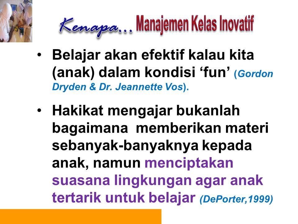 Belajar akan efektif kalau kita (anak) dalam kondisi 'fun' (Gordon Dryden & Dr. Jeannette Vos). Hakikat mengajar bukanlah bagaimana memberikan materi