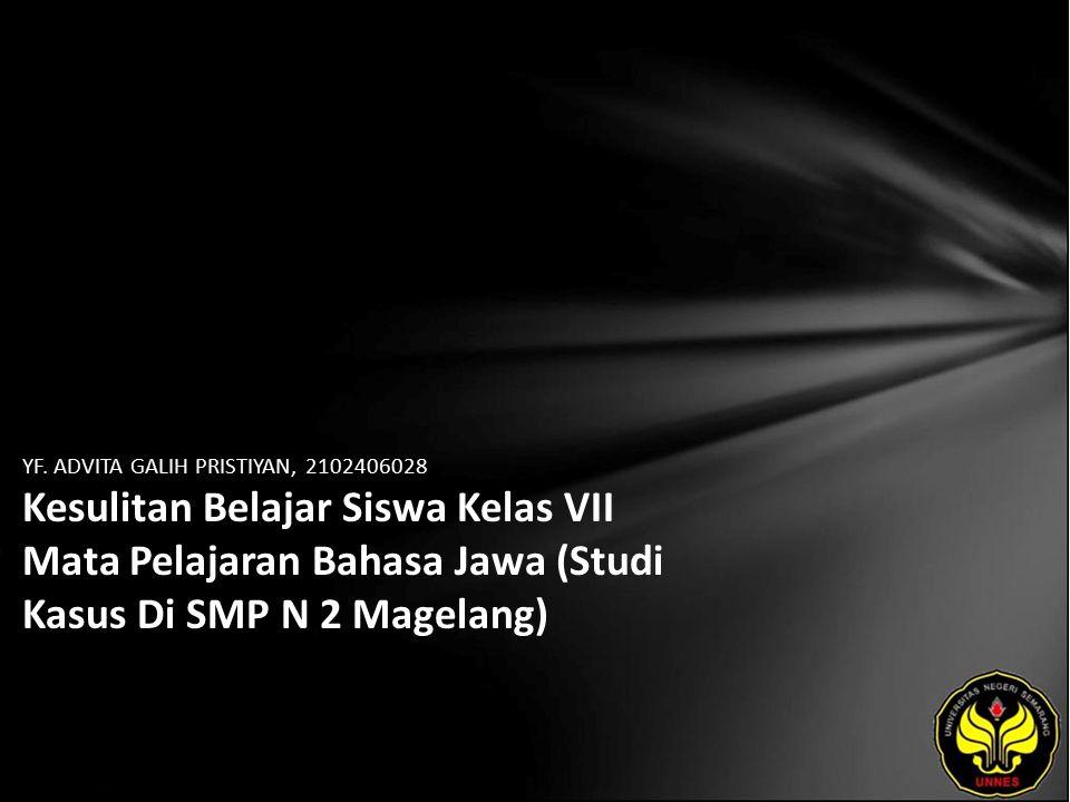 YF. ADVITA GALIH PRISTIYAN, 2102406028 Kesulitan Belajar Siswa Kelas VII Mata Pelajaran Bahasa Jawa (Studi Kasus Di SMP N 2 Magelang)