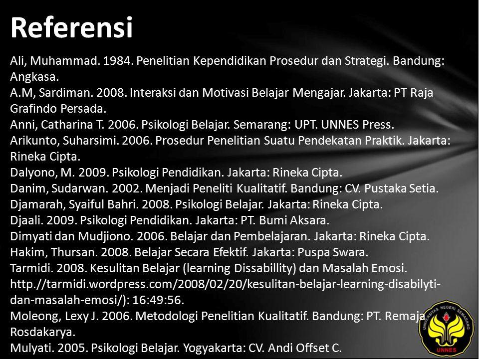 Referensi Ali, Muhammad. 1984. Penelitian Kependidikan Prosedur dan Strategi. Bandung: Angkasa. A.M, Sardiman. 2008. Interaksi dan Motivasi Belajar Me