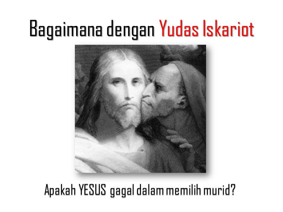Bagaimana dengan Yudas Iskariot Apakah YESUS gagal dalam memilih murid?