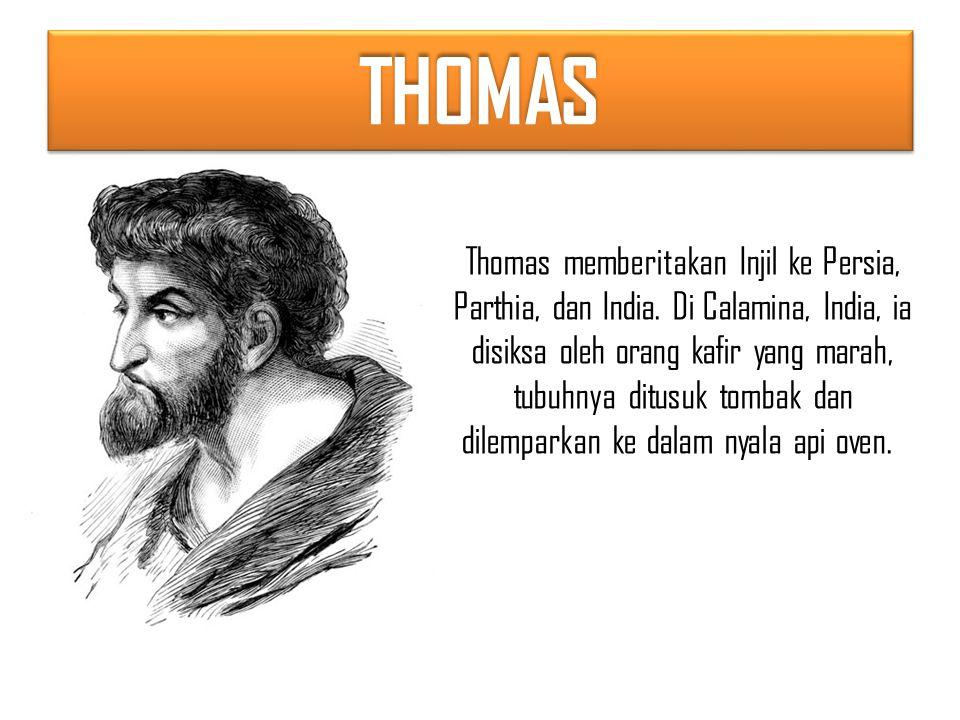 THOMASTHOMAS Thomas memberitakan Injil ke Persia, Parthia, dan India.