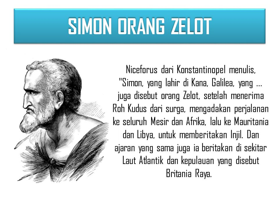 SIMON ORANG ZELOT Niceforus dari Konstantinopel menulis, Simon, yang lahir di Kana, Galilea, yang...