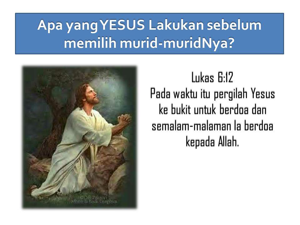 Apa yang YESUS Lakukan sebelum memilih murid-muridNya.