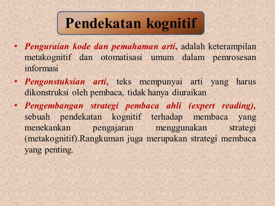 Penguraian kode dan pemahaman arti, adalah keterampilan metakognitif dan otomatisasi umum dalam pemrosesan informasi Pengonstuksian arti, teks mempunyai arti yang harus dikonstruksi oleh pembaca, tidak hanya diuraikan Pengembangan strategi pembaca ahli (expert reading), sebuah pendekatan kognitif terhadap membaca yang menekankan pengajaran menggunakan strategi (metakognitif).Rangkuman juga merupakan strategi membaca yang penting.