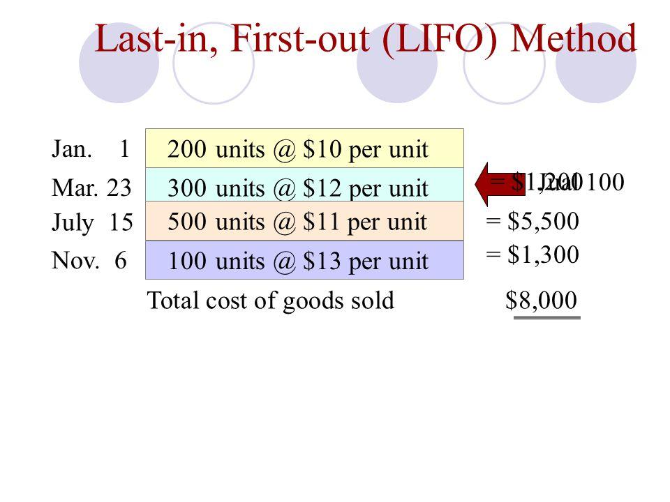 200units @ $10 per unit 300units @ $12 per unit 500units @ $11 per unit 100units @ $13 per unit Jan. 1 Mar. 23 July 15 Nov. 6 = $1,300 Last-in, First-