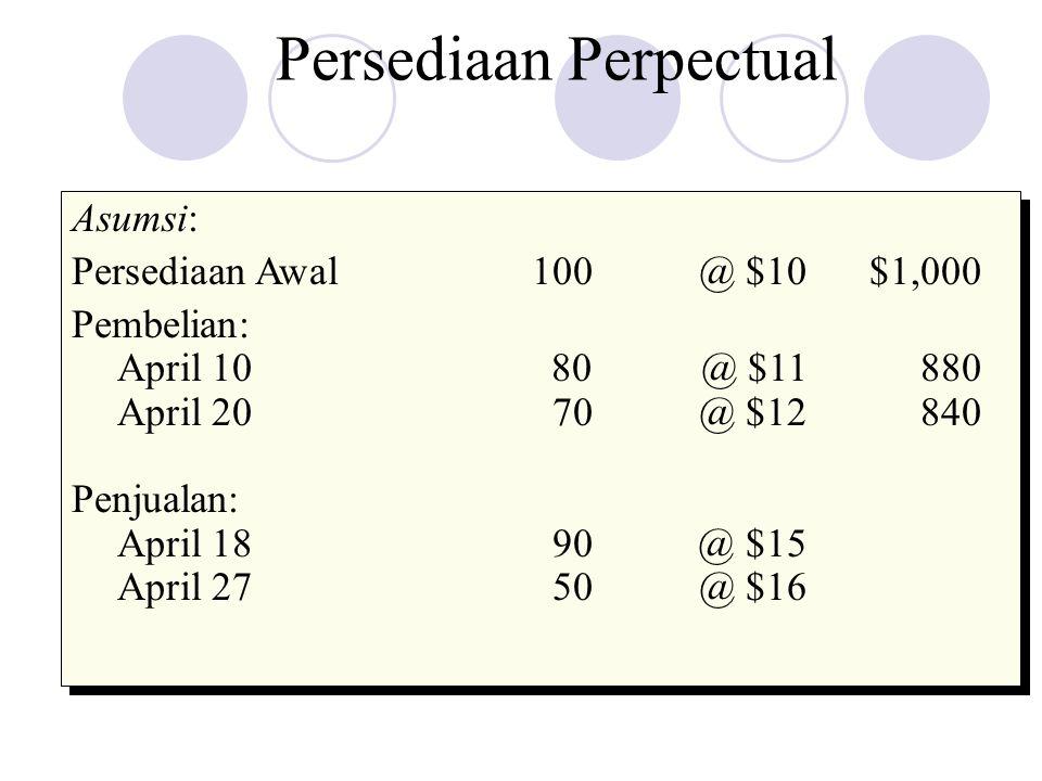 Persediaan Perpectual Asumsi: Persediaan Awal100@ $10$1,000 Pembelian: April 1080 @ $11880 April 2070@ $12840 Penjualan: April 1890 @ $15 April 2750@
