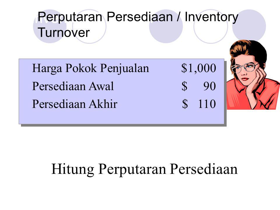 Hitung Perputaran Persediaan Inventory Turnover Perputaran Persediaan / Inventory Turnover Harga Pokok Penjualan$1,000 Persediaan Awal$ 90 Persediaan