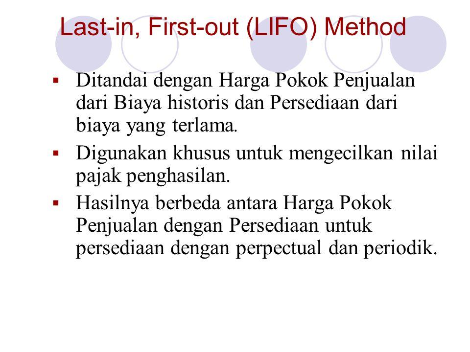 Last-in, First-out (LIFO) Method  Ditandai dengan Harga Pokok Penjualan dari Biaya historis dan Persediaan dari biaya yang terlama.  Digunakan khusu