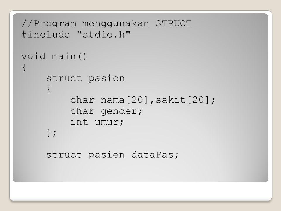 //Program menggunakan STRUCT #include stdio.h void main() { struct pasien { char nama[20],sakit[20]; char gender; int umur; }; struct pasien dataPas;