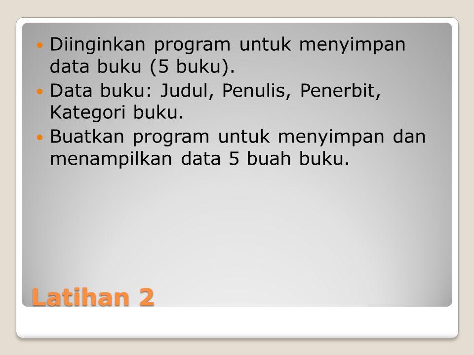 Latihan 2 Diinginkan program untuk menyimpan data buku (5 buku).