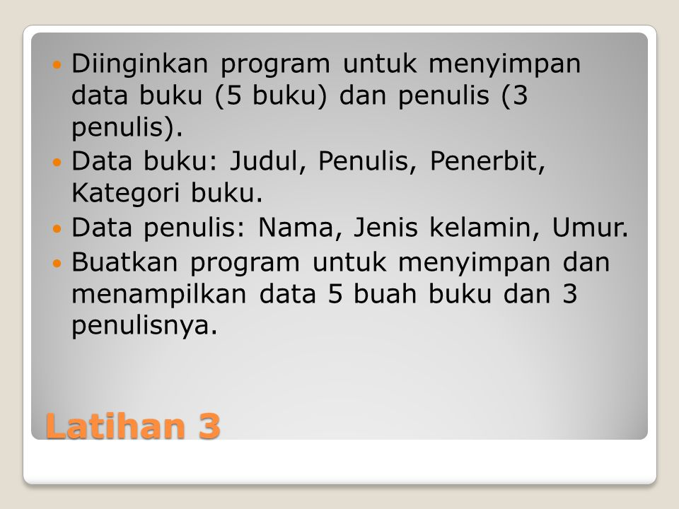 Latihan 3 Diinginkan program untuk menyimpan data buku (5 buku) dan penulis (3 penulis).
