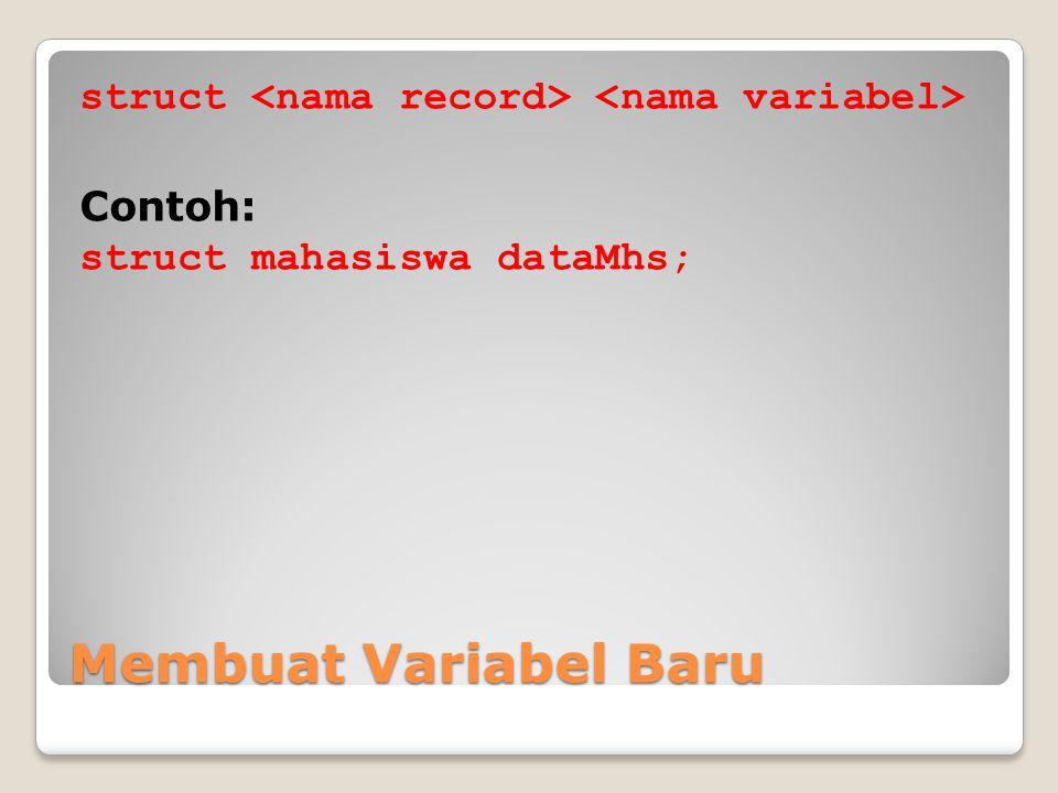 Membuat Variabel Baru struct Contoh: struct mahasiswa dataMhs;